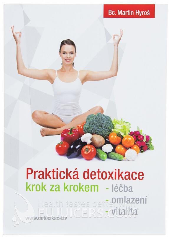 Praktická detoxikace krok za krokem, léčba, omlazení, vitalita